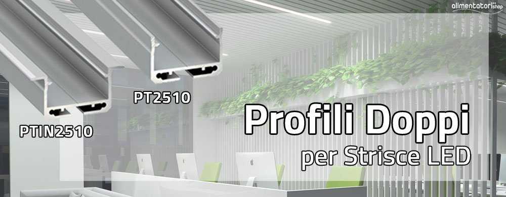 Nuovi Profili Doppi in Alluminio PT2510 & PTIN2510 per Strisce e Barre a LED
