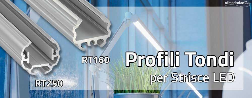 Nuovi Profili Tondi in Alluminio RT160 & RT250 per Strisce LED